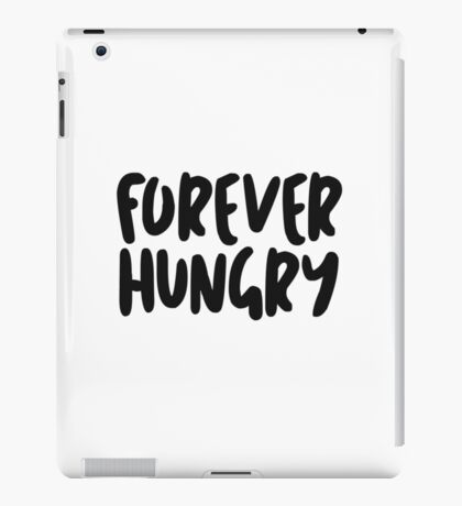 Forever HUNGRY iPad Case/Skin