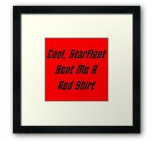 Cool, Starfleet Sent Me A Red Shirt (black text) Framed Print