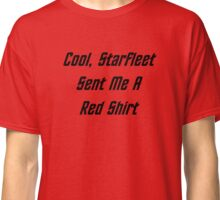 Cool, Starfleet Sent Me A Red Shirt (black text) Classic T-Shirt