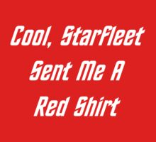 Cool, Starfleet Sent Me A Red Shirt (white text) T-Shirt