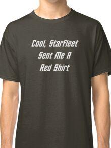 Cool, Starfleet Sent Me A Red Shirt (white text) Classic T-Shirt