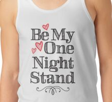 Be my  one night stand Tank Top