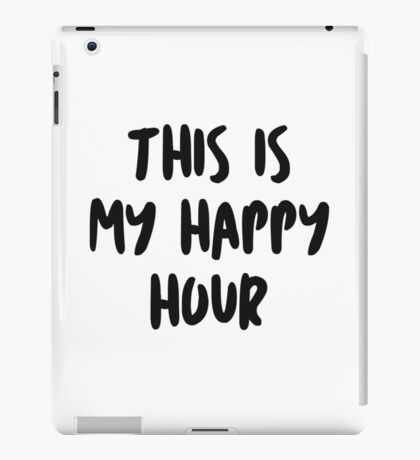 This is my happy hour! iPad Case/Skin