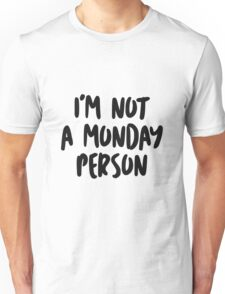 I'm not a Monday person! Unisex T-Shirt