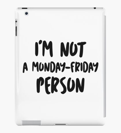 I'm not a Monday-Friday person iPad Case/Skin