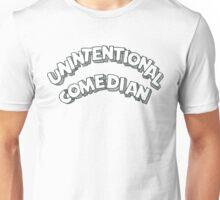 Unintentional Comedian Unisex T-Shirt