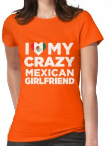I Love My Crazy Mexican Girlfriend Mexico Native T-Shirt Womens Fitted T-Shirt