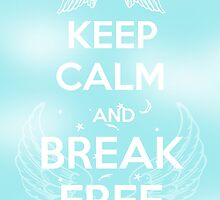 Keep Calm and Break Free by Bsbodyache