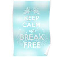 Keep Calm and Break Free Poster