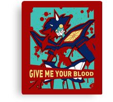 GIVE ME YOUR BLOOD (unboxed) Canvas Print