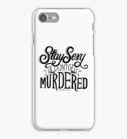 Stay Sexy and Don't Get Murdered iPhone Case/Skin