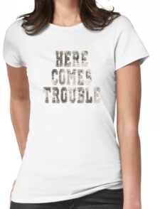here comes trouble Womens Fitted T-Shirt