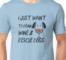I Just Want to Drink Wine & Rescue Dogs Unisex T-Shirt