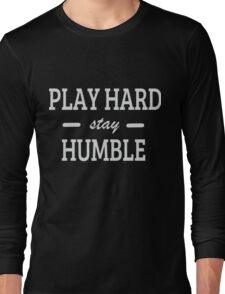 Play Hard stay Humble Long Sleeve T-Shirt