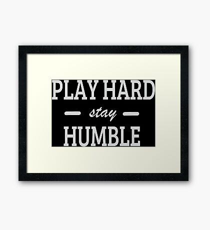 Play Hard stay Humble Framed Print