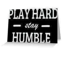 Play Hard stay Humble Greeting Card