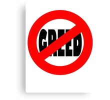 Stop Greed Canvas Print