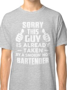 Sorry This Guy Is Already Taken By A Smokin Hot Bartender T-Shirt Classic T-Shirt