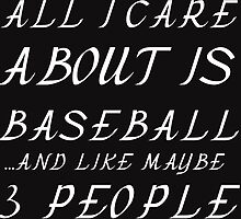 ALL I CARE ABOUT IS BASEBALL AND LIKE 3 PEOPLE by grumpy4now