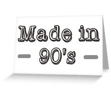 Made in 90s Greeting Card