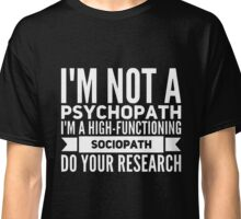 High functioning Sociopath Classic T-Shirt