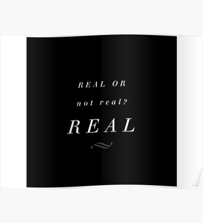 Real or not real? Real Poster