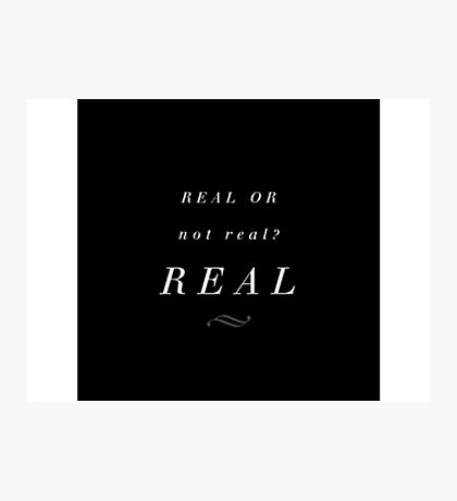 Real or not real? Real Photographic Print