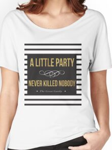 Classic a little party never killed nobody  Women's Relaxed Fit T-Shirt