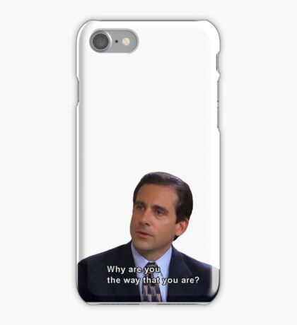 Michael Scott - Why Are You The Way That You Are? iPhone Case/Skin