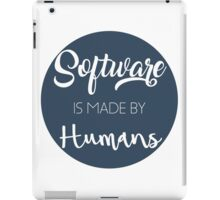 Software is made by humans iPad Case/Skin