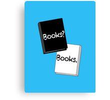 Books? Books. Canvas Print