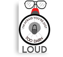 YOU'RE JUST TOO DARN LOUD - QUOTE FROM BTTF Canvas Print