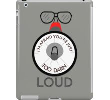 YOU'RE JUST TOO DARN LOUD - QUOTE FROM BTTF iPad Case/Skin