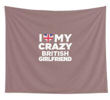 I Love My Crazy British Girlfriend United Kingdom T-Shirt Wall Tapestry