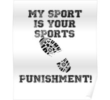 My Sport is Your Sports Punishment Poster