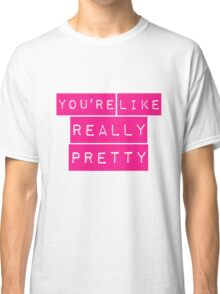 Mean Girls You're Like Really Pretty Classic T-Shirt