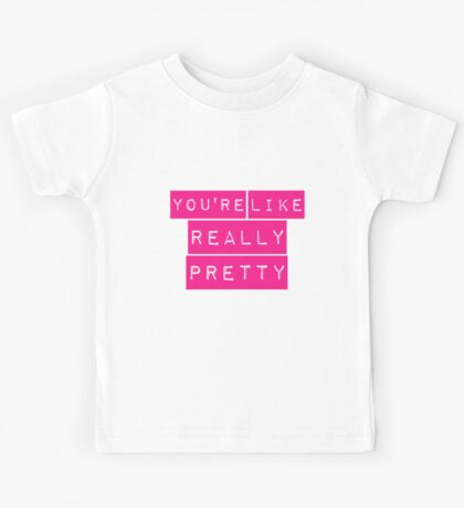 Mean Girls You're Like Really Pretty Kids Tee