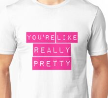 Mean Girls You're Like Really Pretty Unisex T-Shirt