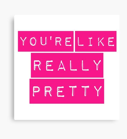 Mean Girls You're Like Really Pretty Canvas Print