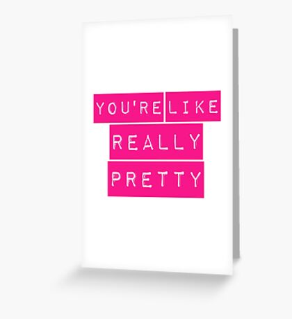 Mean Girls You're Like Really Pretty Greeting Card
