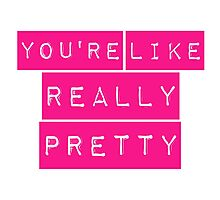 Mean Girls You're Like Really Pretty Photographic Print