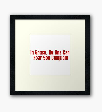 In Space, No One Can Hear You Complain Framed Print