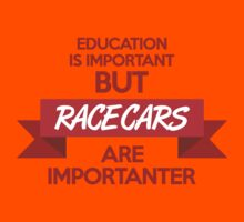 Education is important, but race cars are importanter! (1) Kids Tee