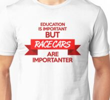 Education is important, but race cars are importanter! (1) Unisex T-Shirt