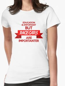 Education is important, but race cars are importanter! (1) Womens Fitted T-Shirt