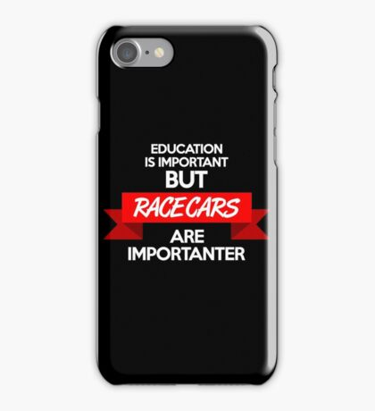 Education is important, but race cars are importanter! (2) iPhone Case/Skin