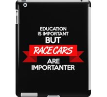Education is important, but race cars are importanter! (2) iPad Case/Skin