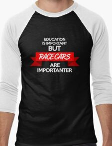 Education is important, but race cars are importanter! (2) Men's Baseball ¾ T-Shirt
