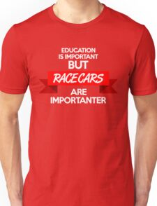 Education is important, but race cars are importanter! (2) Unisex T-Shirt