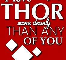 I love Thor more dearly than any of you. by DuckHugs